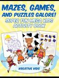 Mazes, Games, and Puzzles Galore! Super Fun Mega Kids Activity Book