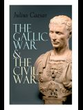 The Gallic War & The Civil War: Historical Account of Caesar's Military Campaign in Gaul & The Roman Civil War
