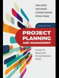 Project Planning and Management: A Guide for Nurses and Interprofessional Teams: A Guide for Nurses and Interprofessional Teams