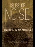 Isles of Noise: Sonic Media in the Caribbean