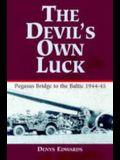 DEVIL'S OWN LUCK: From Pegasus Bridge to the Baltic 1944-1945