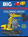 Big Construction Coloring Book: Including Excavators, Cranes, Dump Trucks, Cement Trucks, Steam Rollers, and Bonus Activity Pages