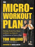 The Micro-Workout Plan: Get the Body You Want Without the Gym in 15 Minutes or Less a Day