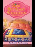 Gone but Knot Forgotten (A Quilting Mystery)