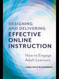 Designing and Delivering Effective Online Instruction: How to Engage Adult Learners