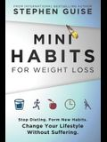 Mini Habits for Weight Loss: Stop Dieting. Form New Habits. Change Your Lifestyle Without Suffering. (Volume 2)