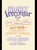 Highly Irregular: Why Tough, Through, and Dough Don't Rhyme--And Other Oddities of the English Language