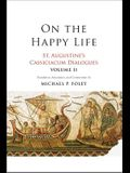 On the Happy Life, Volume 2: St. Augustine's Cassiciacum Dialogues, Volume 2