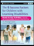 The 6 Success Factors for Children with Learning Disabilities: Ready-To-Use Activities to Help Kids with LD Succeed in School and in Life