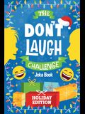 The Don't Laugh Challenge - Holiday Edition: A Hilarious Children's Joke Book Game for Christmas - Knock Knock Jokes, Silly One-Liners, and More for K