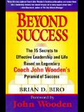Beyond Success: The 15 Secrets to Effective Leadership and Life Based on Legendary Coach John Wooden's Pyramid of Success