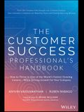 The Customer Success Professional's Handbook: How to Thrive in One of the World's Fastest Growing Careers--While Driving Growth for Your Company