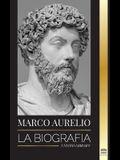 Marcus Aurelio: La biografía - La vida de un emperador romano estoico