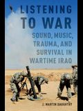 Listening to War: Sound, Music, Trauma, and Survival in Wartime Iraq