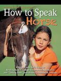 How to Speak horse: A Horse-Crazy Kid's Guide to Reading Body Language, Understanding Behavior, and talking Back with Simple Groundwork