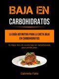 Baja En Carbohidratos: La guía definitiva para la dieta baja en carbohidratos (El mejor libro de cocina bajo en carbohidratos para perder pes
