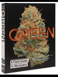 Green: A Field Guide to Marijuana: (books about Marijuana, Guide to Cannabis, Weed Bible)