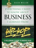 Everything I Need to Know about Business I Learned from Hip-Hop: A Millennial's Guide to Making Bank