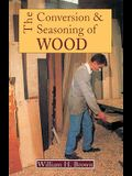 The Conversion and Seasoning of Wood: A Guide to Principles and Practice