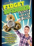 Fidget Spinner Tricks, Hacks & Mods: Amaze Your Friends with Spectacular Spinner Secrets!