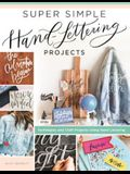 Super Simple Hand-Lettering Projects: Techniques and Craft Projects Using Hand Lettering