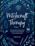 Witchcraft Therapy: Your Guide to Banishing Bullsh*t and Invoking Your Inner Power