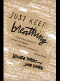 Just Keep Breathing: A Shocking Expose of Real Letters You Never Imagined a Generation Was Writing
