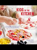 Kids in the Kitchen: More Than 50 Fun and Easy Recipes to Suit Your Child's Age and Ability