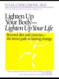 Lighten Up Your Body, Lighten Up Your Life: Beyond Diet and Exercise--The Inner Path to Lasting Change