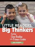 Little Readers, Big Thinkers: Teaching Close Reading in the Primary Grades