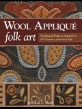 Wool Applique Folk Art: Traditional Projects Inspired by 19th-Century American Life