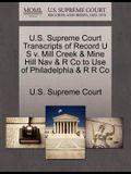 U.S. Supreme Court Transcripts of Record U S V. Mill Creek & Mine Hill Nav & R Co to Use of Philadelphia & R R Co