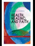 HEALTH, HEALING, AND FAITH (Spirituality & Practice Series): New Thought Book on Effective Prayer, Spiritual Growth and Healing