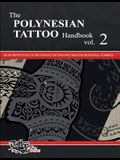 The POLYNESIAN TATTOO Handbook Vol.2: An in-depth study of Polynesian tattoos and their foundational symbols