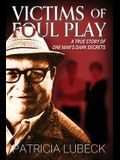 Victims of Foul Play: A True Story of One Man's Secrets