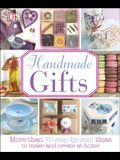 Handmade Gifts: More Than 70 Step-By-Step Ideas to Make and Create at Home
