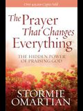 The Prayer That Changes Everything(r): The Hidden Power of Praising God