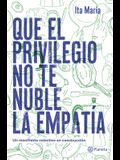 Que El Privilegio No Te Nuble La Empatã-A: Un Manifiesto Colectivo de Construcciã3n
