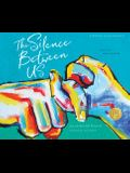 The Silence Between Us: I See You. Now Hear Me.