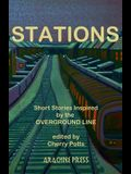 Stations: Short Storied Inspired by the Overground Line. Editor, Cherry Potts