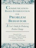 Communication-Based Intervention for Problem Behavior: A User's Guide for Producing Positive Change