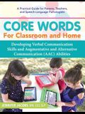 Core Words for Classroom & Home: Developing Verbal Communication Skills and Augmentative and Alternative Communication (Aac) Abilities
