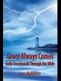 Grace Always Comes: Daily Devotionals Through the Bible