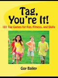 Tag, You're It!: 101 Tag Games for Fun, Fitness, and Skills