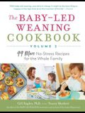 The Baby-Led Weaning Cookbook--Volume 2: 99 More No-Stress Recipes for the Whole Family