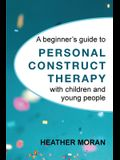 A beginner's guide to Personal Construct Therapy with children and young people