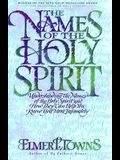 The Names of the Holy Spirit: Understanding the Names of the Holy Spirit and How They Can Help You Know God More Intimately