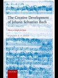 The Creative Development of Johann Sebastian Bach, Volume I: 1695-1717: Music to Delight the Spirit
