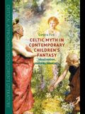 Celtic Myth in Contemporary Children's Fantasy: Idealization, Identity, Ideology