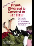 Drunk, Divorced & Covered in Cat Hair: The True-Life Misadventures of a 30-Something Who Learned to Knit After He Split